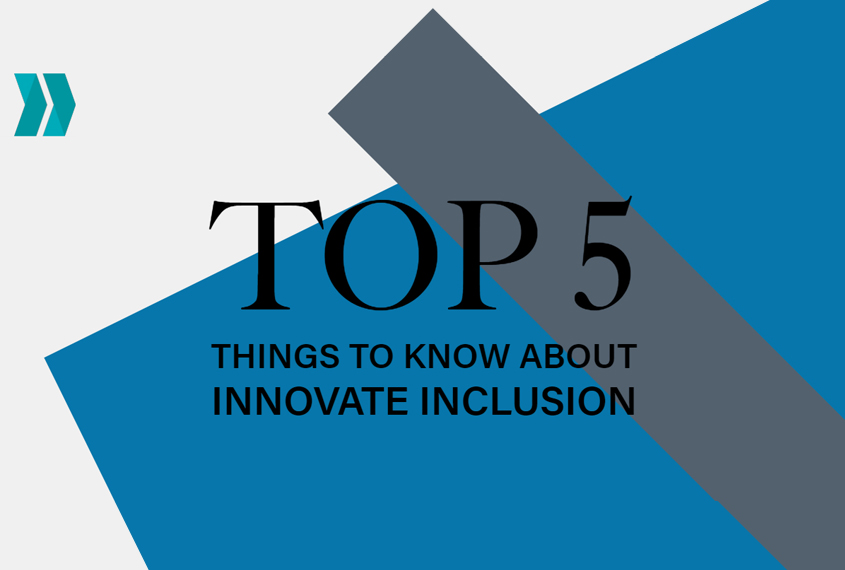 The Top 5 Things to Know about Innovate Inclusion